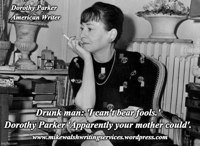! ! Dorothy Parker. Apparently youtr mother could bear fools