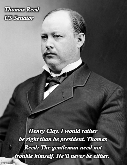 ! ! Henry Clay, not be troubled. He will never be either